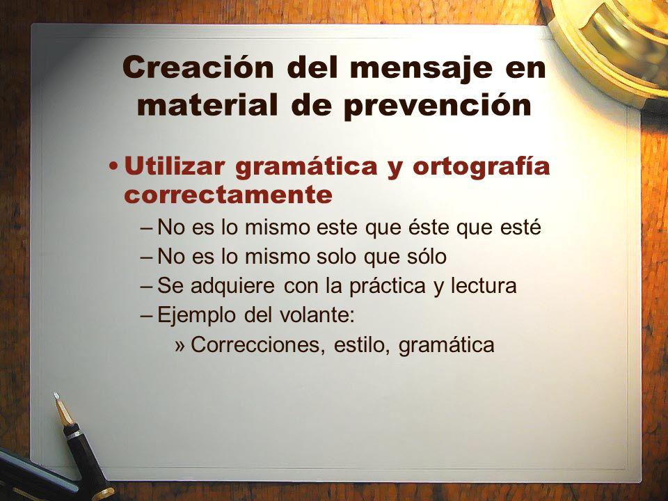 Creación del mensaje en material de prevención Utilizar gramática y ortografía correctamente –No es lo mismo este que éste que esté –No es lo mismo so
