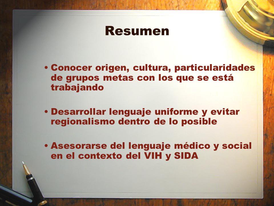 Resumen Conocer origen, cultura, particularidades de grupos metas con los que se está trabajando Desarrollar lenguaje uniforme y evitar regionalismo d