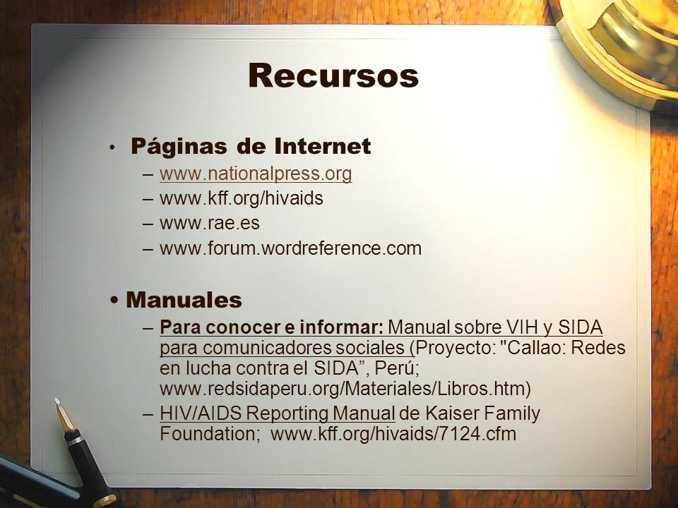 Recursos Páginas de Internet –www.nationalpress.orgwww.nationalpress.org –www.kff.org/hivaids –www.rae.es –www.forum.wordreference.com Manuales –Para