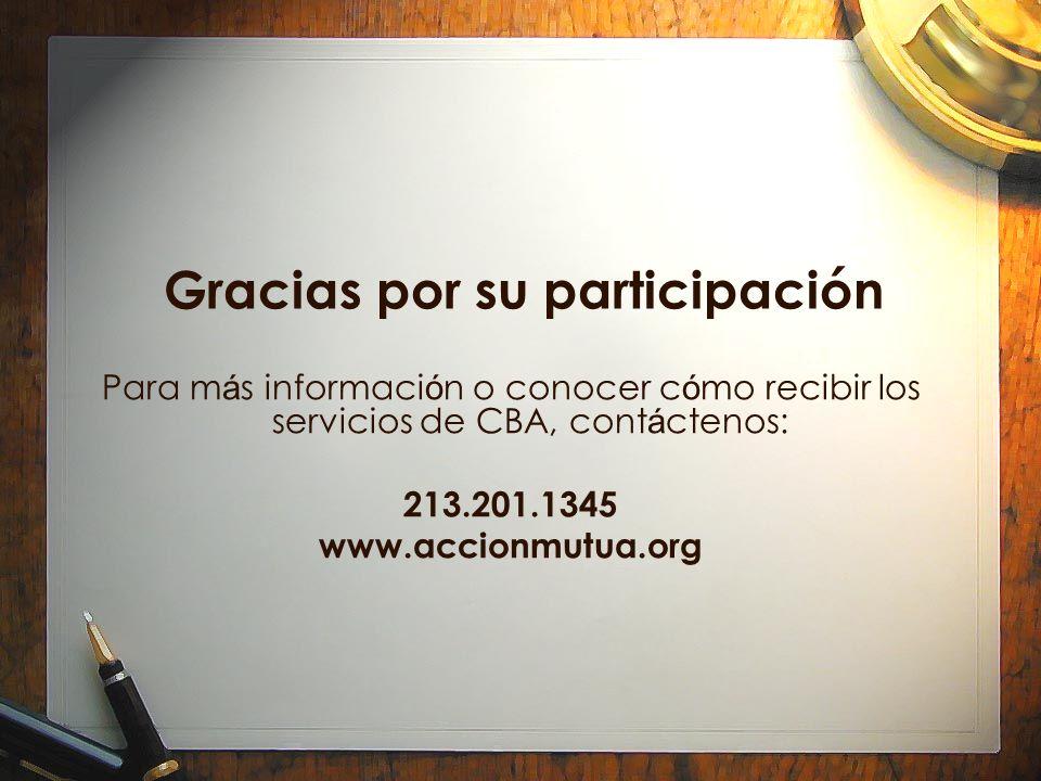 Para m á s informaci ó n o conocer c ó mo recibir los servicios de CBA, cont á ctenos: 213.201.1345 www.accionmutua.org Gracias por su participación