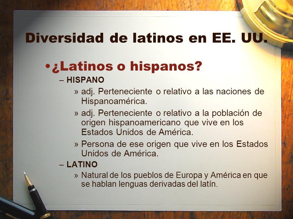 Diversidad de latinos en EE. UU. ¿Latinos o hispanos? –HISPANO »adj. Perteneciente o relativo a las naciones de Hispanoamérica. »adj. Perteneciente o