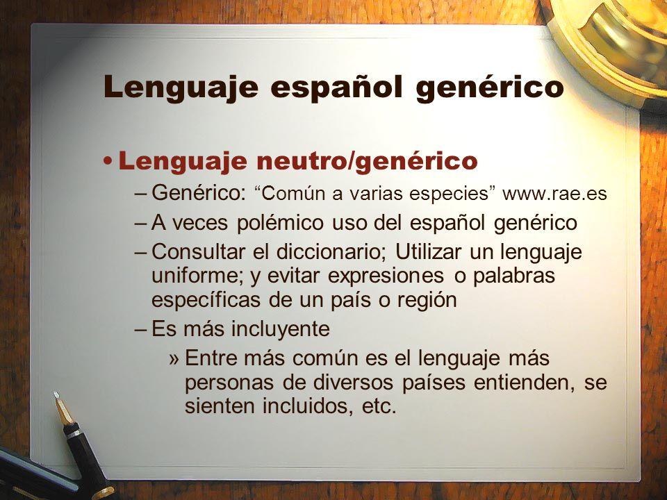 Lenguaje español genérico Lenguaje neutro/genérico –Genérico: Común a varias especies www.rae.es –A veces polémico uso del español genérico –Consultar