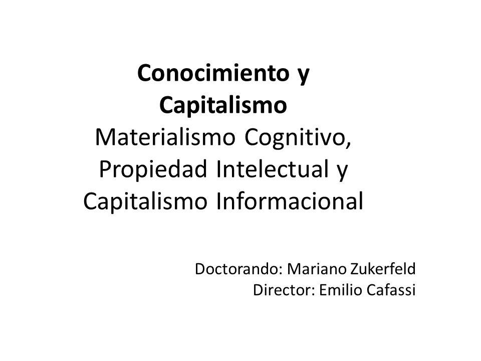 Conocimiento y Capitalismo Materialismo Cognitivo, Propiedad Intelectual y Capitalismo Informacional Doctorando: Mariano Zukerfeld Director: Emilio Ca