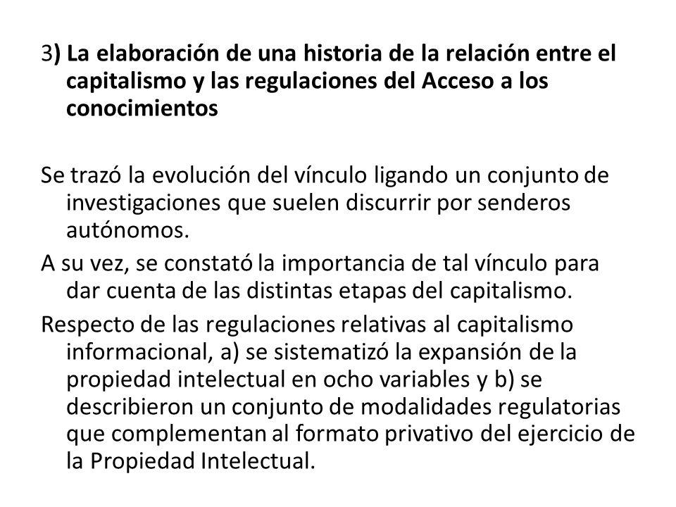 3) La elaboración de una historia de la relación entre el capitalismo y las regulaciones del Acceso a los conocimientos Se trazó la evolución del vínc