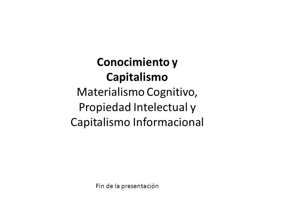 Fin de la presentación Conocimiento y Capitalismo Materialismo Cognitivo, Propiedad Intelectual y Capitalismo Informacional