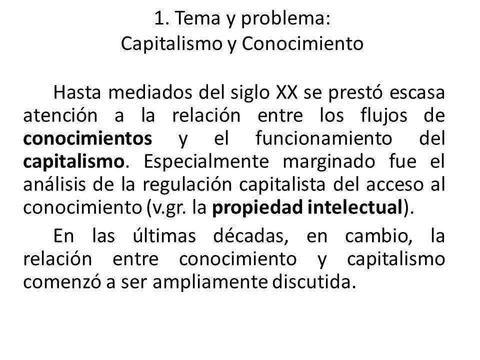 1. Tema y problema: Capitalismo y Conocimiento Hasta mediados del siglo XX se prestó escasa atención a la relación entre los flujos de conocimientos y