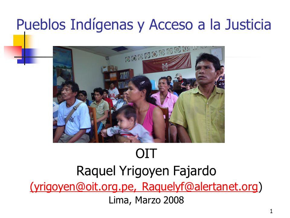 1 Pueblos Indígenas y Acceso a la Justicia OIT Raquel Yrigoyen Fajardo (yrigoyen@oit.org.pe, Raquelyf@alertanet.org(yrigoyen@oit.org.pe, Raquelyf@aler