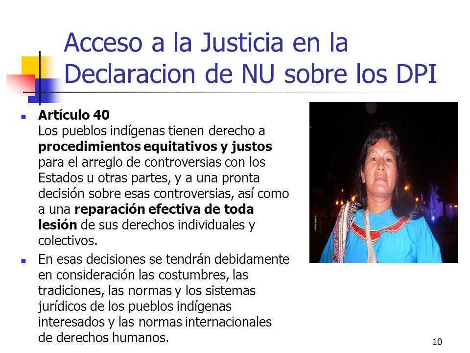 Acceso a la Justicia en la Declaracion de NU sobre los DPI Artículo 40 Los pueblos indígenas tienen derecho a procedimientos equitativos y justos para