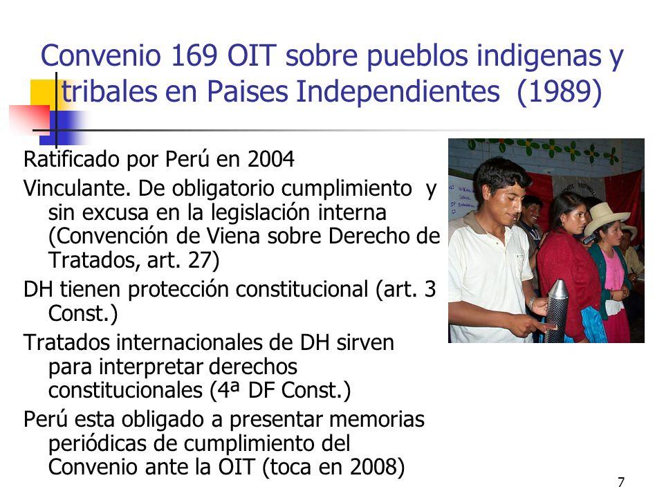 7 Convenio 169 OIT sobre pueblos indigenas y tribales en Paises Independientes (1989) Ratificado por Perú en 2004 Vinculante. De obligatorio cumplimie