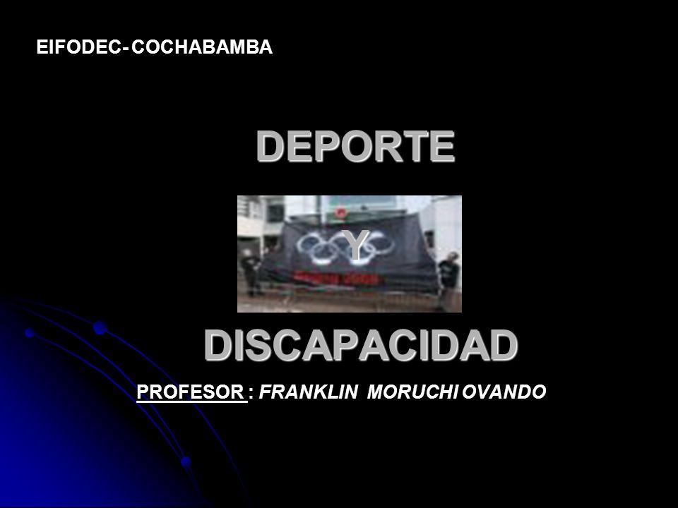 DEPORTE Y DISCAPACIDAD PROFESOR : FRANKLIN MORUCHI OVANDO EIFODEC- COCHABAMBA