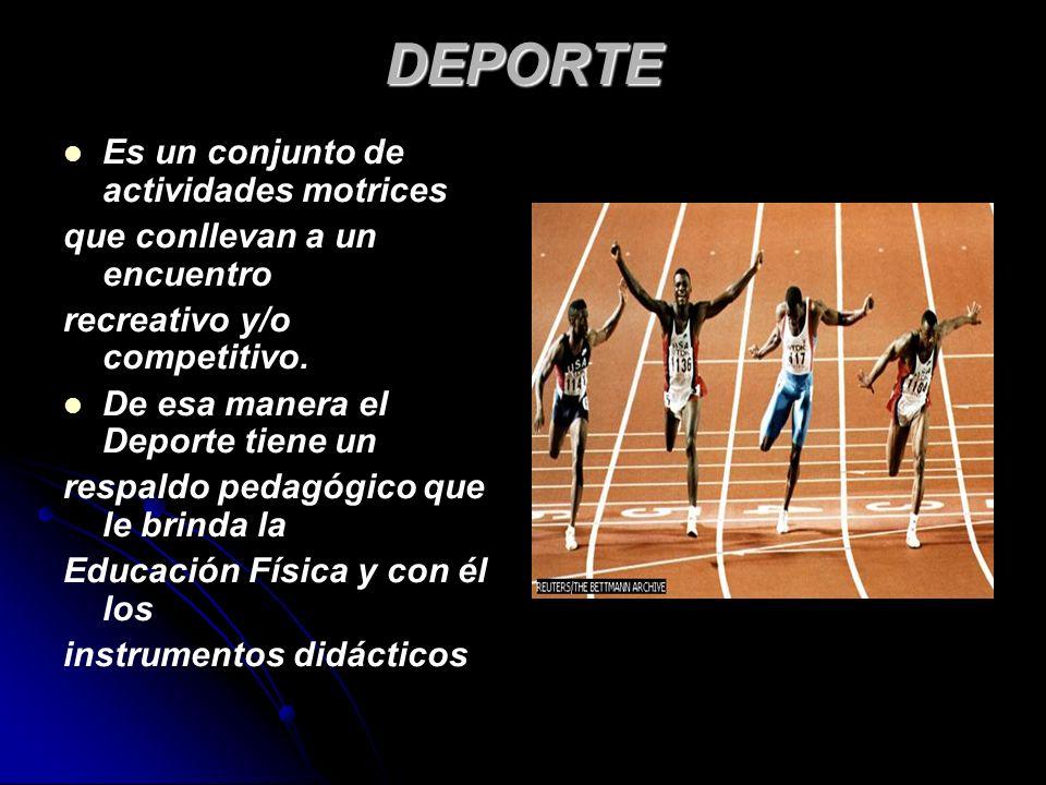 DEPORTE Es un conjunto de actividades motrices que conllevan a un encuentro recreativo y/o competitivo.