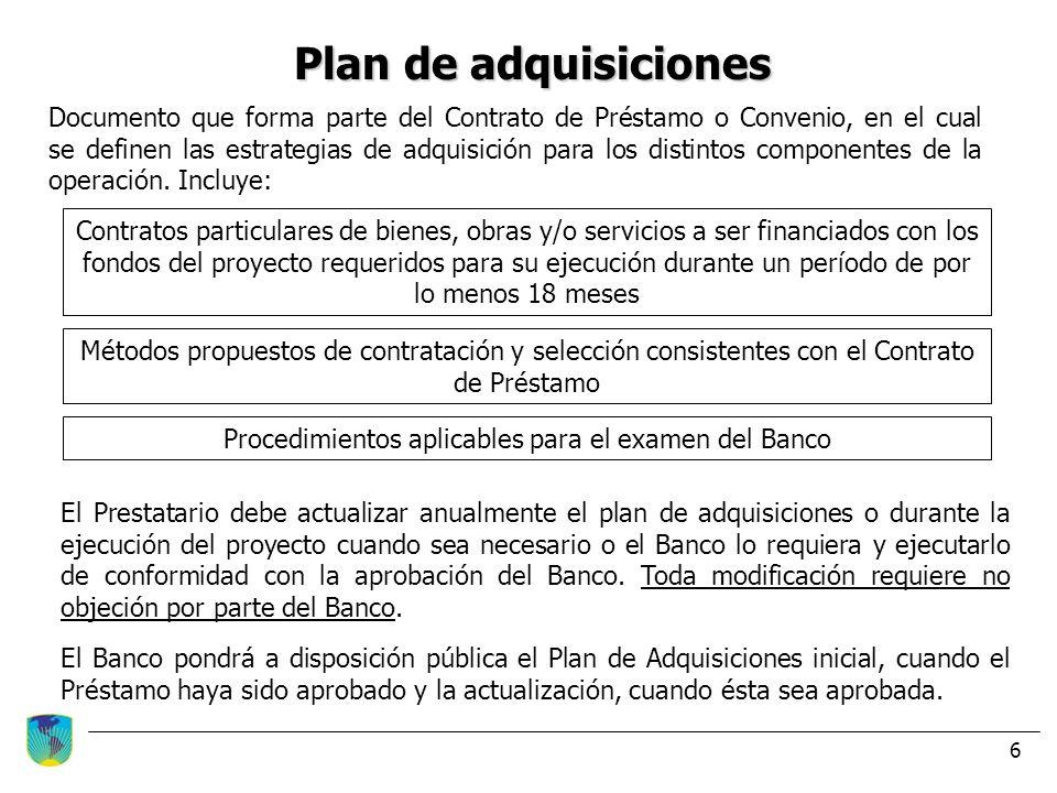 6 Plan de adquisiciones Documento que forma parte del Contrato de Préstamo o Convenio, en el cual se definen las estrategias de adquisición para los d