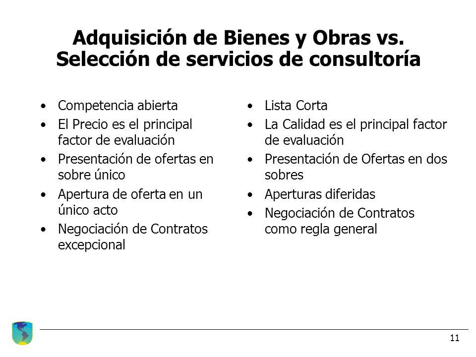 11 Adquisición de Bienes y Obras vs. Selección de servicios de consultoría Competencia abierta El Precio es el principal factor de evaluación Presenta