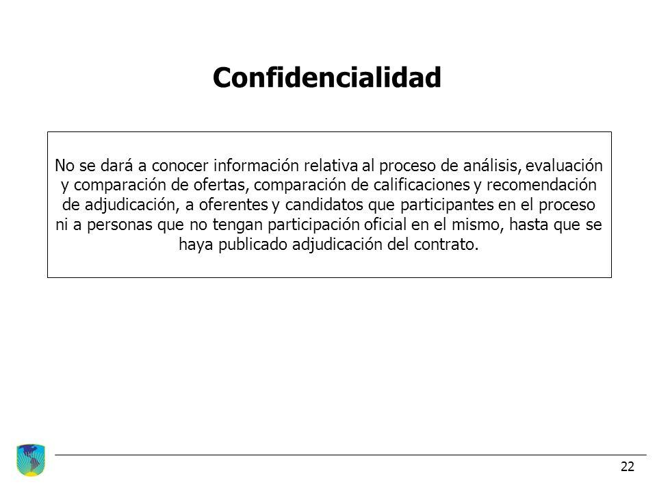 22 Confidencialidad No se dará a conocer información relativa al proceso de análisis, evaluación y comparación de ofertas, comparación de calificacion