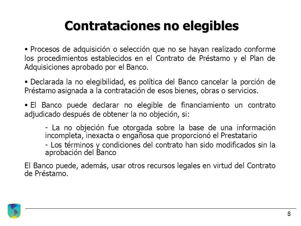 8 Contrataciones no elegibles Procesos de adquisición o selección que no se hayan realizado conforme los procedimientos establecidos en el Contrato de