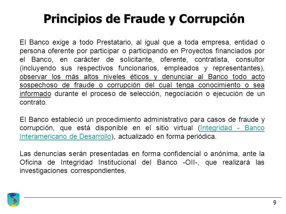 9 Principios de Fraude y Corrupción El Banco exige a todo Prestatario, al igual que a toda empresa, entidad o persona oferente por participar o partic