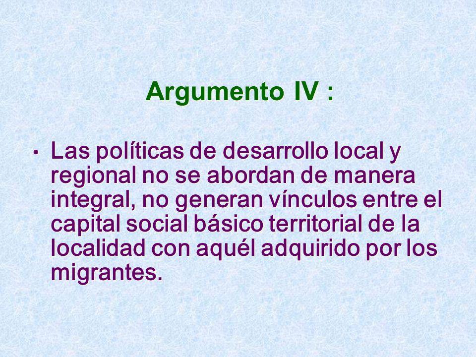 Argumento IV : Las políticas de desarrollo local y regional no se abordan de manera integral, no generan vínculos entre el capital social básico terri