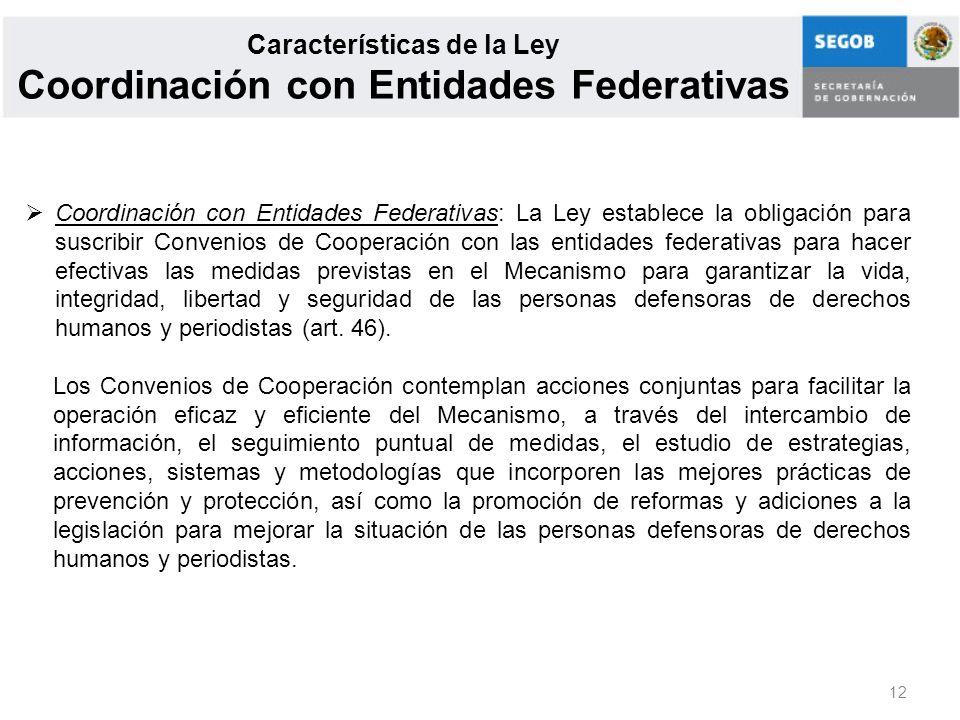 12 Características de la Ley Coordinación con Entidades Federativas Coordinación con Entidades Federativas: La Ley establece la obligación para suscri