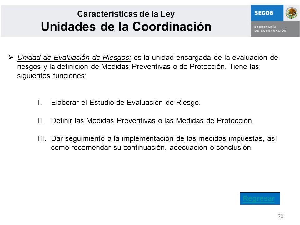 20 Características de la Ley Unidades de la Coordinación Unidad de Evaluación de Riesgos: es la unidad encargada de la evaluación de riesgos y la defi