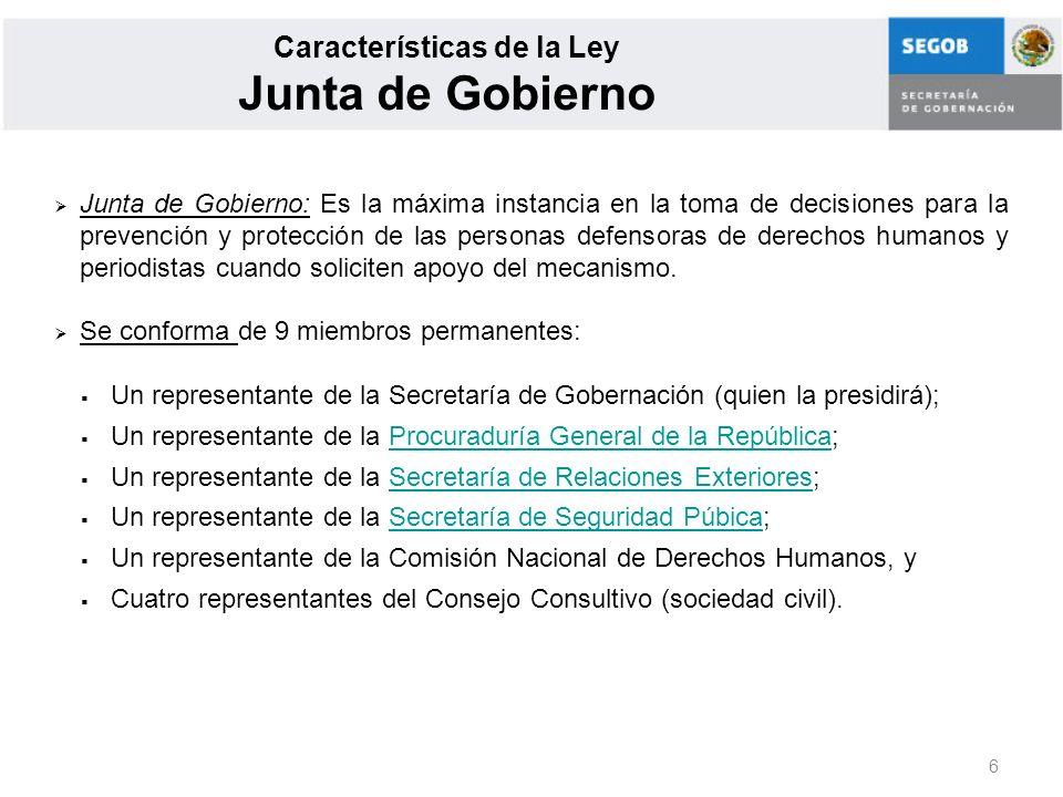 6 Características de la Ley Junta de Gobierno Junta de Gobierno: Es la máxima instancia en la toma de decisiones para la prevención y protección de la
