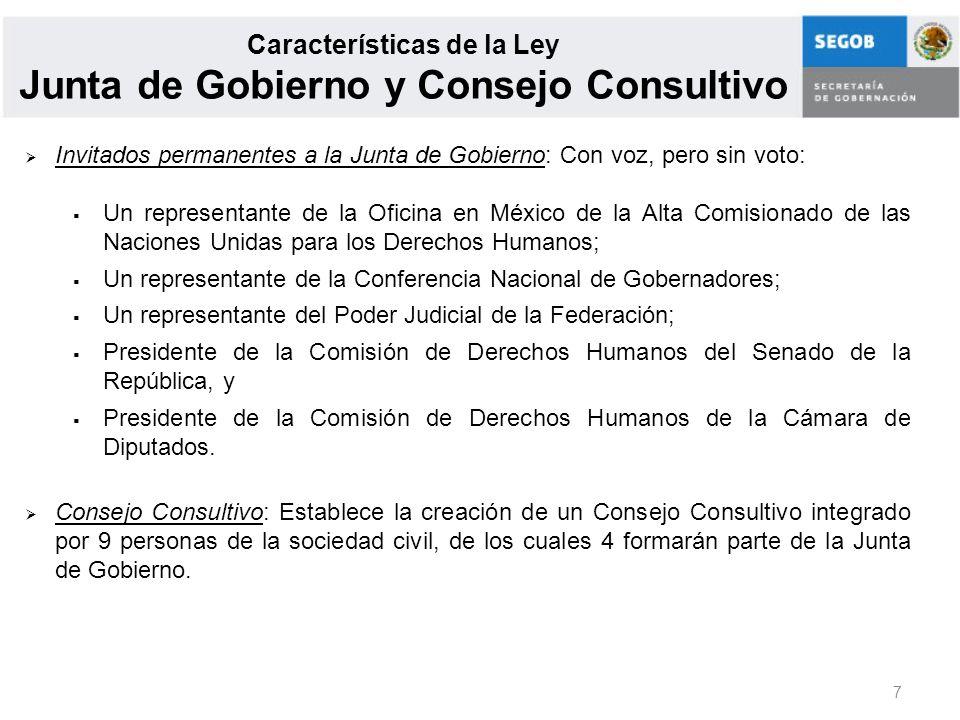 7 Características de la Ley Junta de Gobierno y Consejo Consultivo Invitados permanentes a la Junta de Gobierno: Con voz, pero sin voto: Un representa