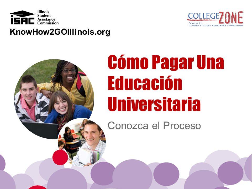 KnowHow2GOIllinois.org Conozca el Proceso Cómo Pagar Una Educación Universitaria