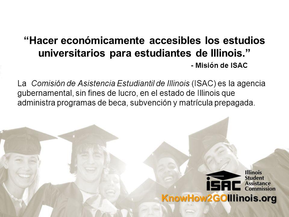 KnowHow2GOIllinois.org Hacer económicamente accesibles los estudios universitarios para estudiantes de Illinois.