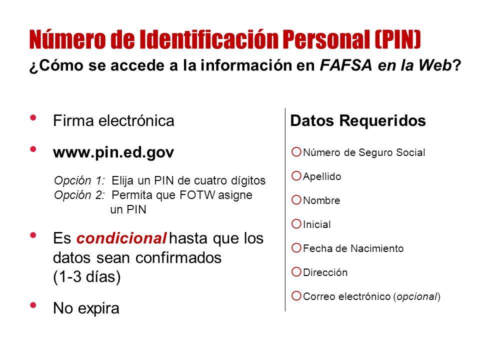 Firma electrónica www.pin.ed.gov Opción 1: Elija un PIN de cuatro dígitos Opción 2: Permita que FOTW asigne un PIN Es condicional hasta que los datos sean confirmados (1-3 días) No expira ¿Cómo se accede a la información en FAFSA en la Web.