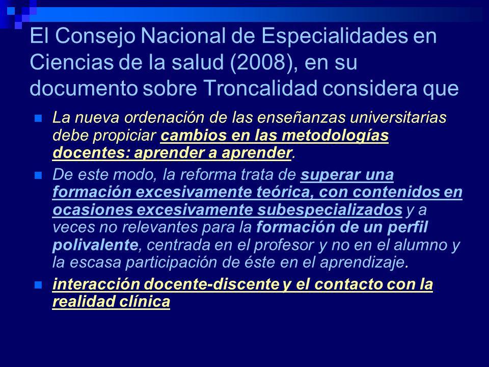 El Consejo Nacional de Especialidades en Ciencias de la salud (2008), en su documento sobre Troncalidad considera que necesidad de garantizar una transición eficaz desde los estudios de grado en medicina y la formación especializada.