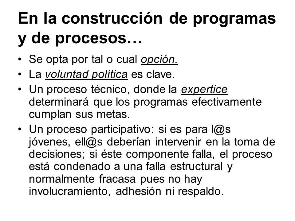En la construcción de programas y de procesos… Se opta por tal o cual opción. La voluntad política es clave. Un proceso técnico, donde la expertice de