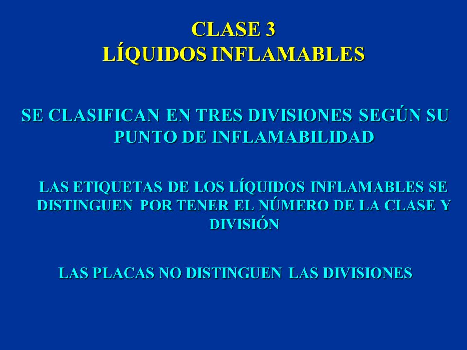CLASE 3 LÍQUIDOS INFLAMABLES PUNTO DE INFLAMABILIDAD TEMPERATURA MÁS BAJA EN LA QUE EL LÍQUIDO DESPRENDE VAPORES EN CANTIDAD SUFICIENTE PARA FORMAR UN