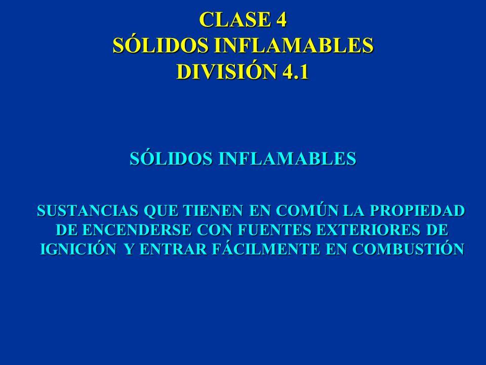 CLASE 4 SÓLIDOS INFLAMABLES ESTA CLASE SE DIVIDE EN: DIVISIÓN 4.1: SÓLIDOS INFLAMABLES DIVISIÓN 4.2: SUSTANCIAS QUE EXPERIMENTAN COMBUSTIÓN ESPONTÁNEA