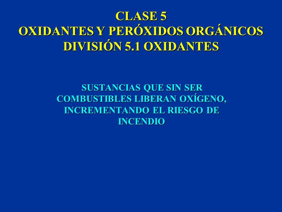 CLASE 5 OXIDANTES Y PERÓXIDOS ORGÁNICOS ESTA CLASE SE DIVIDE EN: 5.1 OXIDANTES 5.2 PERÓXIDOS ORGÁNICOS