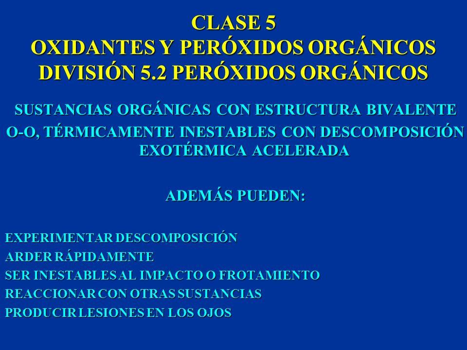 CLASE 5 OXIDANTES Y PERÓXIDOS ORGÁNICOS DIVISIÓN 5.1 OXIDANTES SUSTANCIAS QUE SIN SER COMBUSTIBLES LIBERAN OXÍGENO, INCREMENTANDO EL RIESGO DE INCENDI