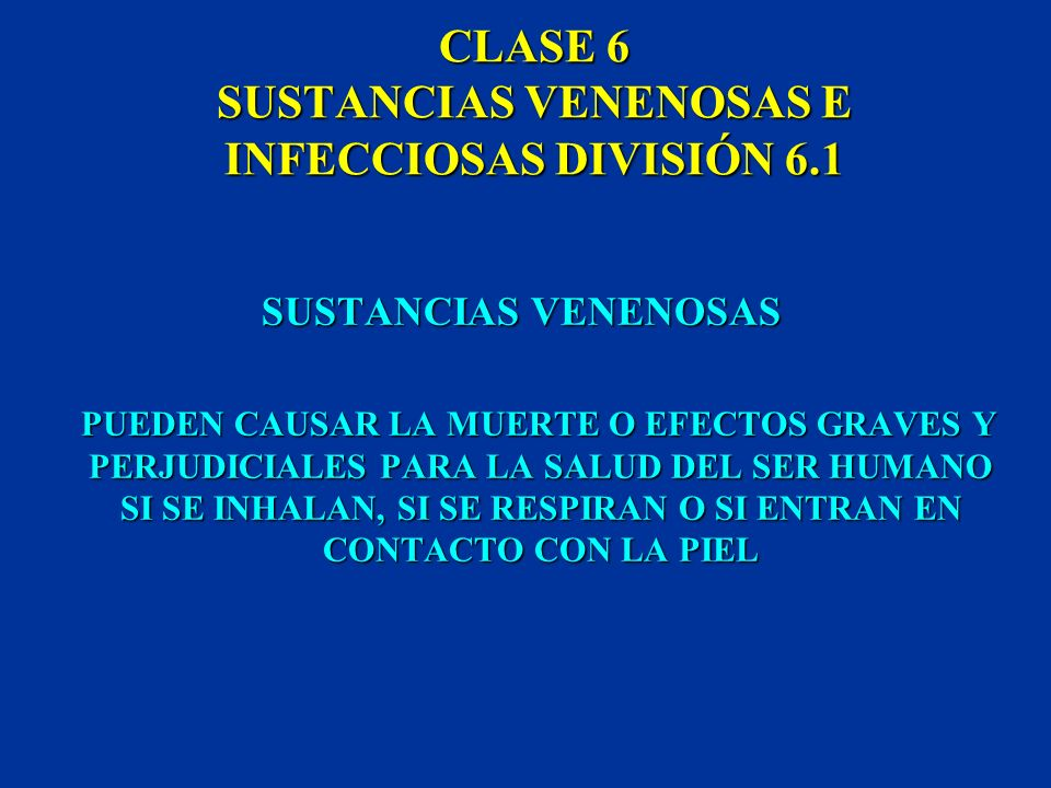CLASE 6 SUSTANCIAS VENENOSAS E INFECCIOSAS SE DISTINGUEN DOS DIVISIONES: 6.1 SUSTANCIAS VENENOSAS O TÓXICAS 6.2 SUSTANCIAS INFECCIOSAS