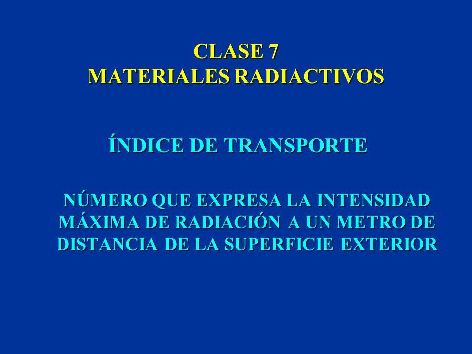 CLASE 7 MATERIALES RADIACTIVOS SE DISTINGUEN TRES CATEGORÍAS PARA ESTOS MATERIALES DURANTE SU TRANSPORTE SE DISTINGUEN TRES CATEGORÍAS PARA ESTOS MATE