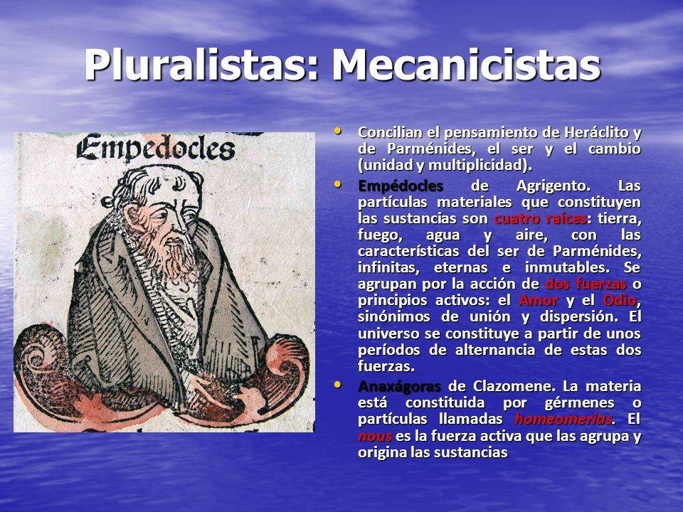 Pluralistas: Mecanicistas Concilian el pensamiento de Heráclito y de Parménides, el ser y el cambio (unidad y multiplicidad). Concilian el pensamiento