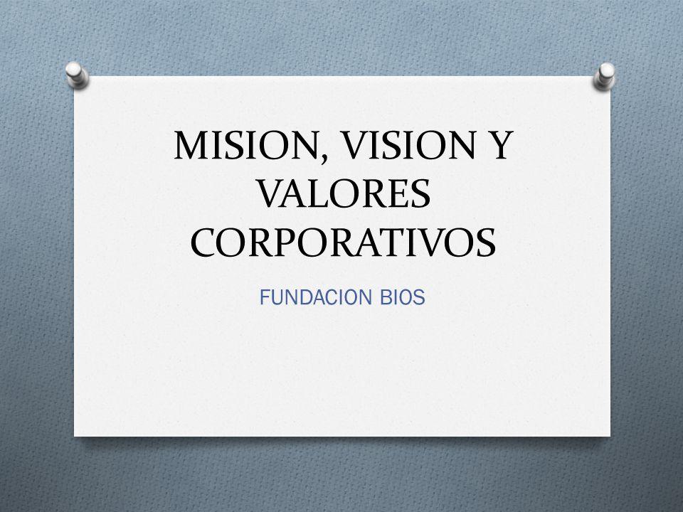 MISION, VISION Y VALORES CORPORATIVOS FUNDACION BIOS