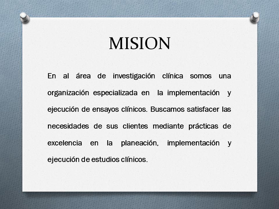 MISION En al área de investigación clínica somos una organización especializada en la implementación y ejecución de ensayos clínicos. Buscamos satisfa