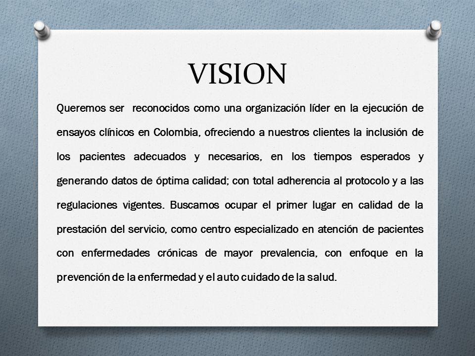 VISION Queremos ser reconocidos como una organización líder en la ejecución de ensayos clínicos en Colombia, ofreciendo a nuestros clientes la inclusi