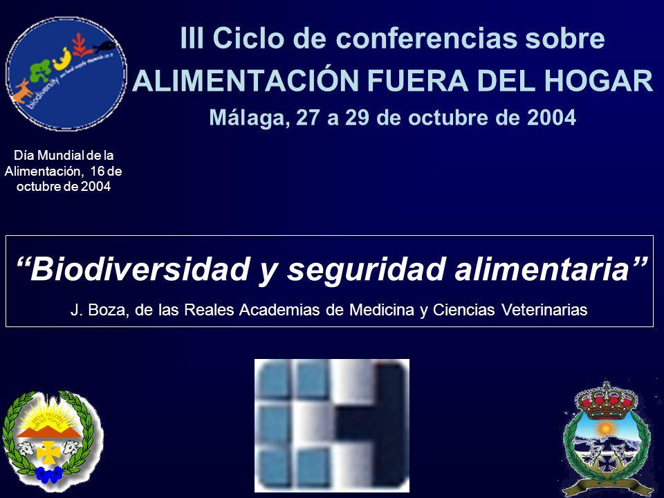 III Ciclo de conferencias sobre ALIMENTACIÓN FUERA DEL HOGAR Málaga, 27 a 29 de octubre de 2004 Biodiversidad y seguridad alimentaria J. Boza, de las
