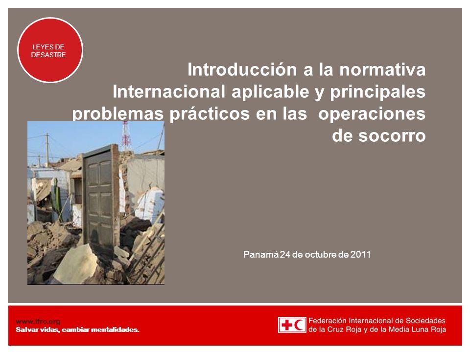 Presentation title at-a-glance info (in slide master) LEYES DE DESASTRE www.ifrc.org Salvar vidas, cambiar mentalidades. Introducción a la normativa I