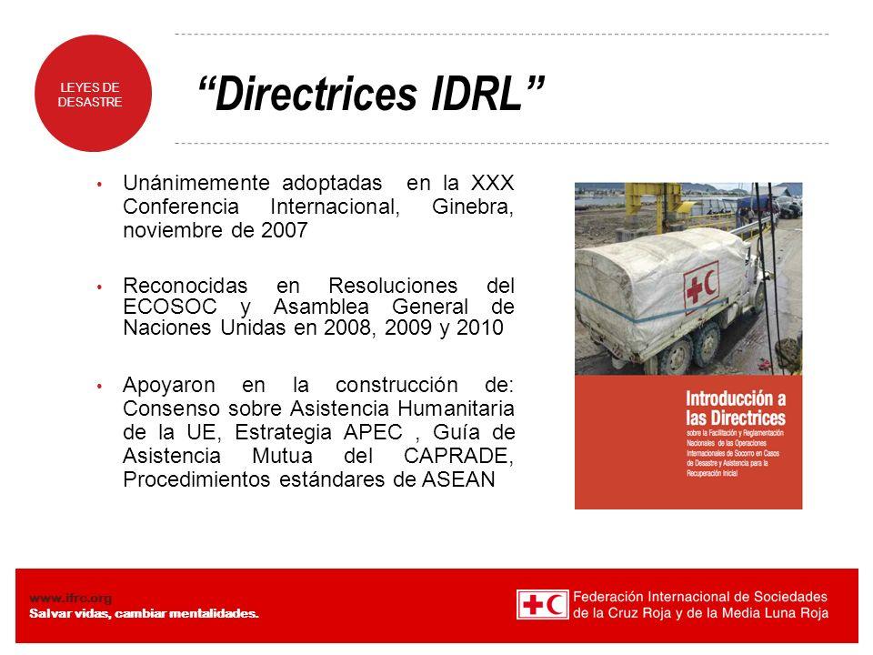 LEYES DE DESASTRE www.ifrc.org Salvar vidas, cambiar mentalidades. Directrices IDRL Unánimemente adoptadas en la XXX Conferencia Internacional, Ginebr