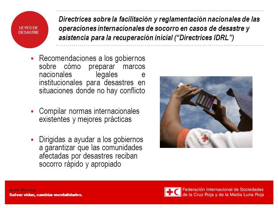 LEYES DE DESASTRE www.ifrc.org Salvar vidas, cambiar mentalidades. Directrices sobre la facilitación y reglamentación nacionales de las operaciones in