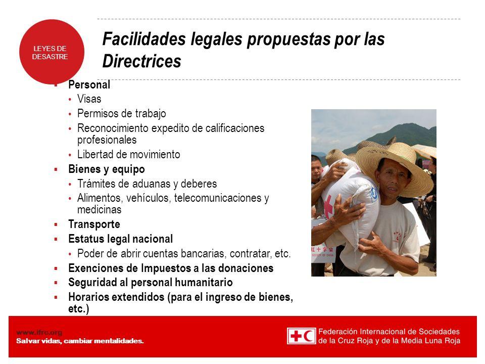 LEYES DE DESASTRE www.ifrc.org Salvar vidas, cambiar mentalidades. Facilidades legales propuestas por las Directrices Personal Visas Permisos de traba