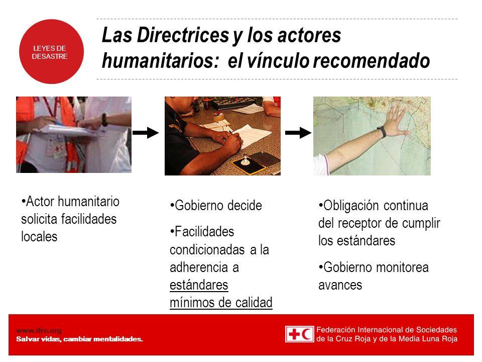 LEYES DE DESASTRE www.ifrc.org Salvar vidas, cambiar mentalidades. Las Directrices y los actores humanitarios: el vínculo recomendado Actor humanitari