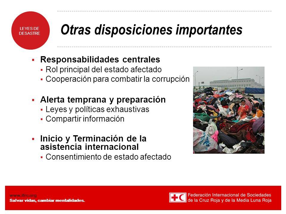 LEYES DE DESASTRE www.ifrc.org Salvar vidas, cambiar mentalidades. Otras disposiciones importantes Responsabilidades centrales Rol principal del estad