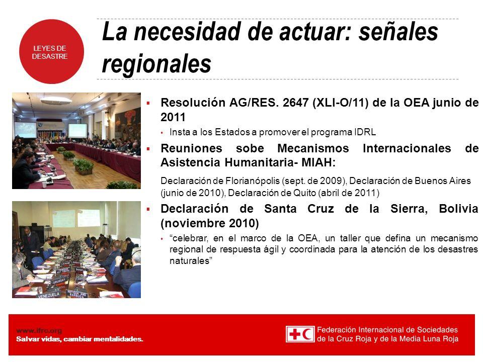 LEYES DE DESASTRE www.ifrc.org Salvar vidas, cambiar mentalidades. Resolución AG/RES. 2647 (XLI-O/11) de la OEA junio de 2011 Insta a los Estados a pr