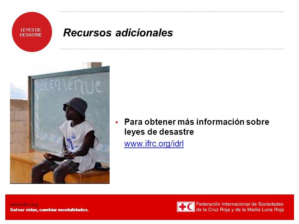 LEYES DE DESASTRE www.ifrc.org Salvar vidas, cambiar mentalidades. Recursos adicionales Para obtener más información sobre leyes de desastre www.ifrc.