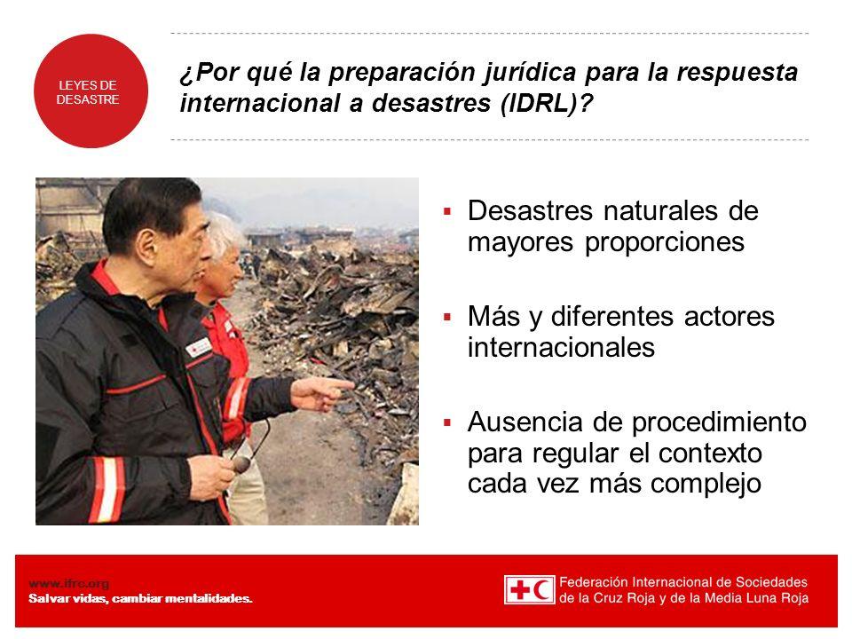 LEYES DE DESASTRE www.ifrc.org Salvar vidas, cambiar mentalidades. ¿Por qué la preparación jurídica para la respuesta internacional a desastres (IDRL)